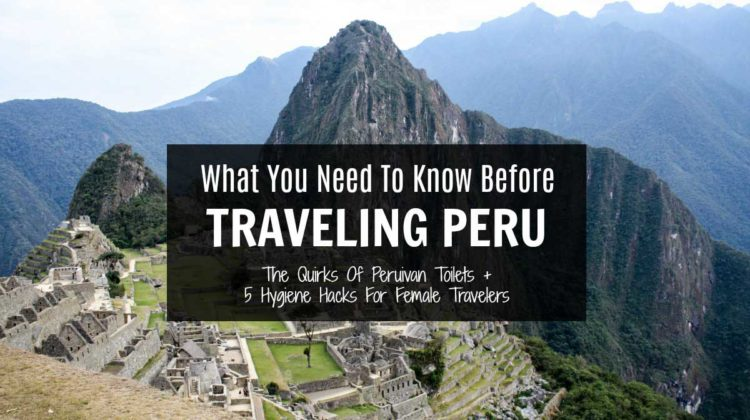 Five hygiene hacks for female travelers visiting Peru