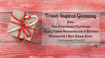 Travel-Inspired Giveaway from The Epicurean Traveler, Small Town Washington & Beyond, and Wherever I May Roam Blog
