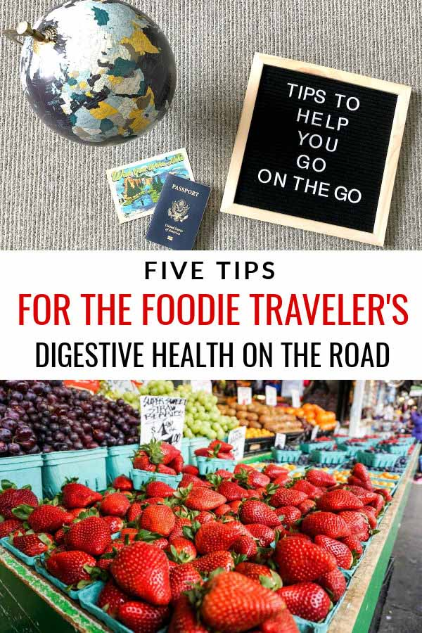 Five Tips for the Foodie Traveler's Digestive Health on the Road
